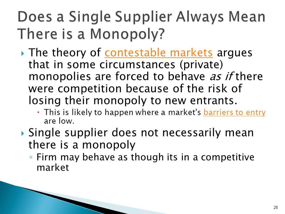 Natural Monopolies (monopolies of scale) When monopolies are not broken through the open market, often a government will step in, regulate the monopoly, turn it into a publicly owned monopoly, forcibly break it up (see Antitrust law).