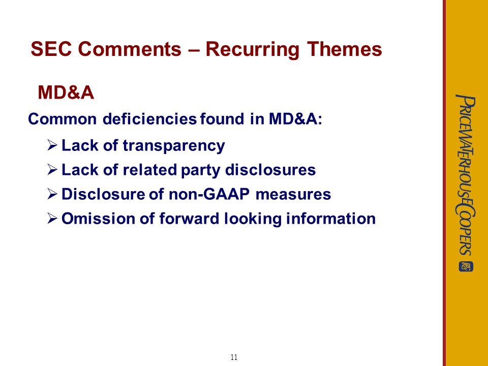 12 SEC Comments – Recurring Themes FR 72 - SEC guidance on improving MD&A: Executive summary Give greatest prominence to most important information Avoid unnecessary duplication Focus on material information Identify and discuss key performance indicators Disclose known, trends, events, demands, commitments, and uncertainties For liquidity and capital resources – discuss companys ability to meet cash requirements over both short and long term For critical accounting estimates – supplement, dont duplicate, descriptions of accounting policies MD&A