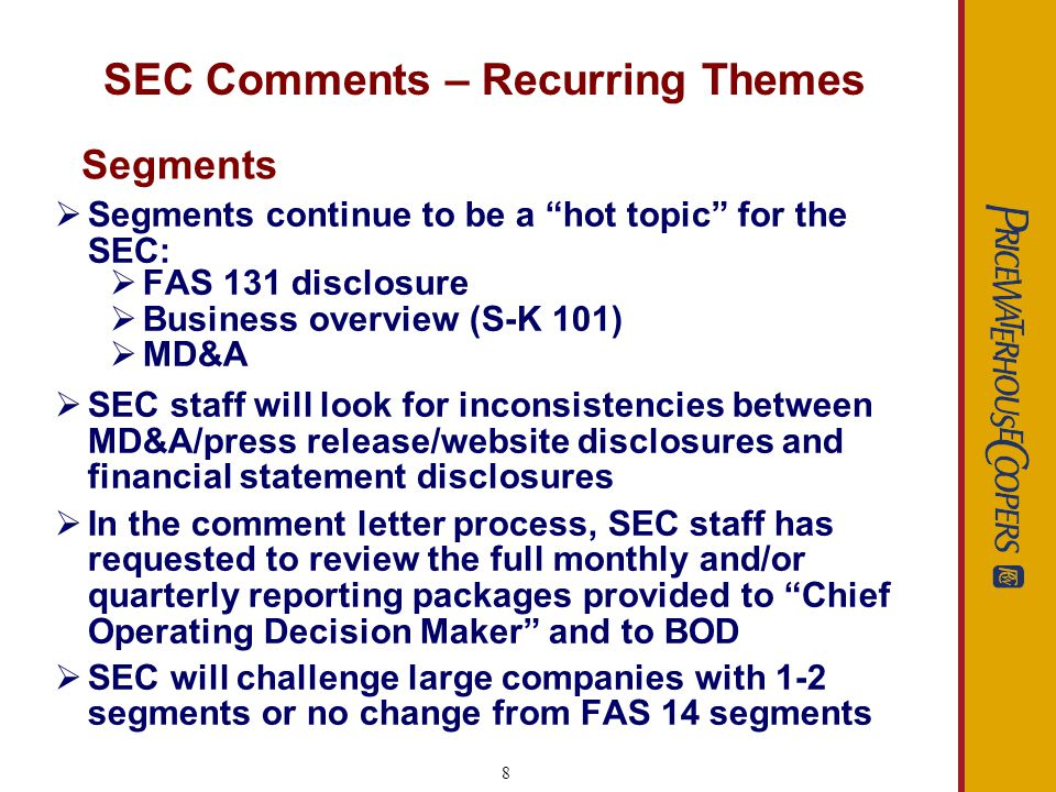 9 SEC Comments – Recurring Themes Contingencies and reserves Disclosures should be in compliance with FAS 5 No general disclosures Disclosure should include estimated loss, or range of loss, that is reasonably possible, or disclosure that such estimate cannot be made SEC may question tax reserves and other types of reserves