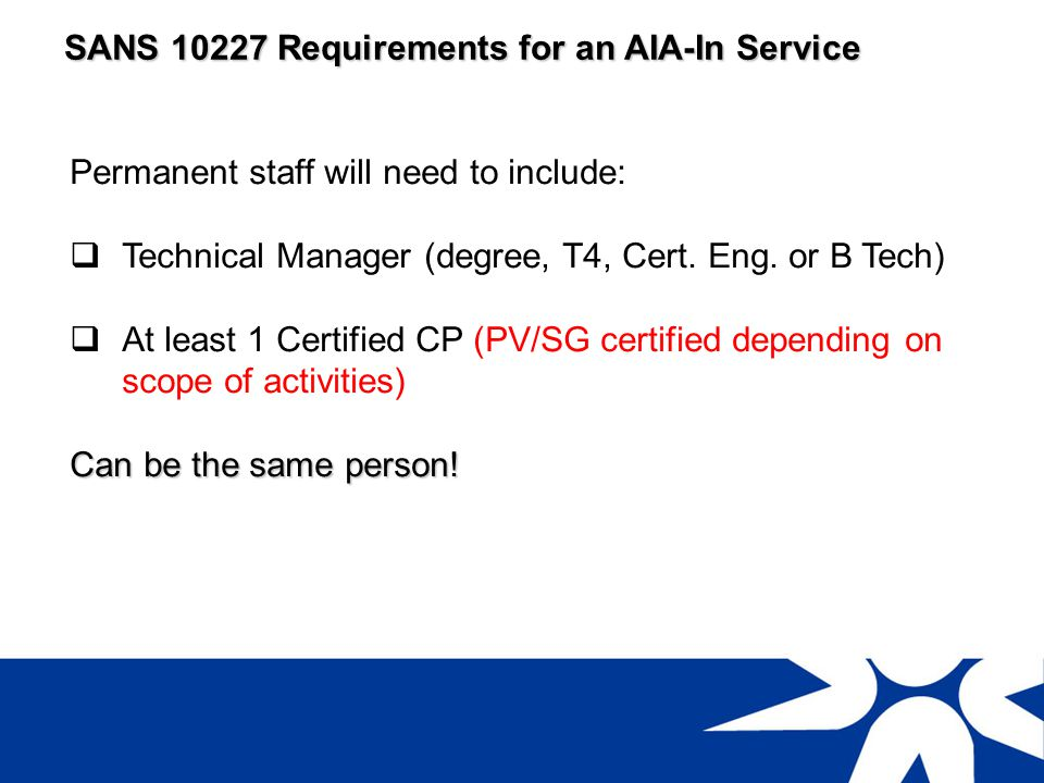 SANS 10227 Requirements for an AIA-In Service The AIA In-Service management system will need to include documented procedures for the following: Step by step activities of an in-service inspection and how each step is carried out.