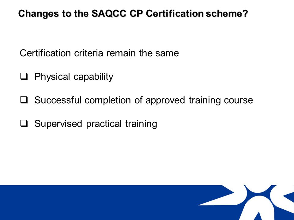 SAQCC CP Certification Criteria Physical capability Satisfactory vision in at least one eye Ability to access vessels through manholes Any other deficiency which prevents the applicant from performing inspection duties