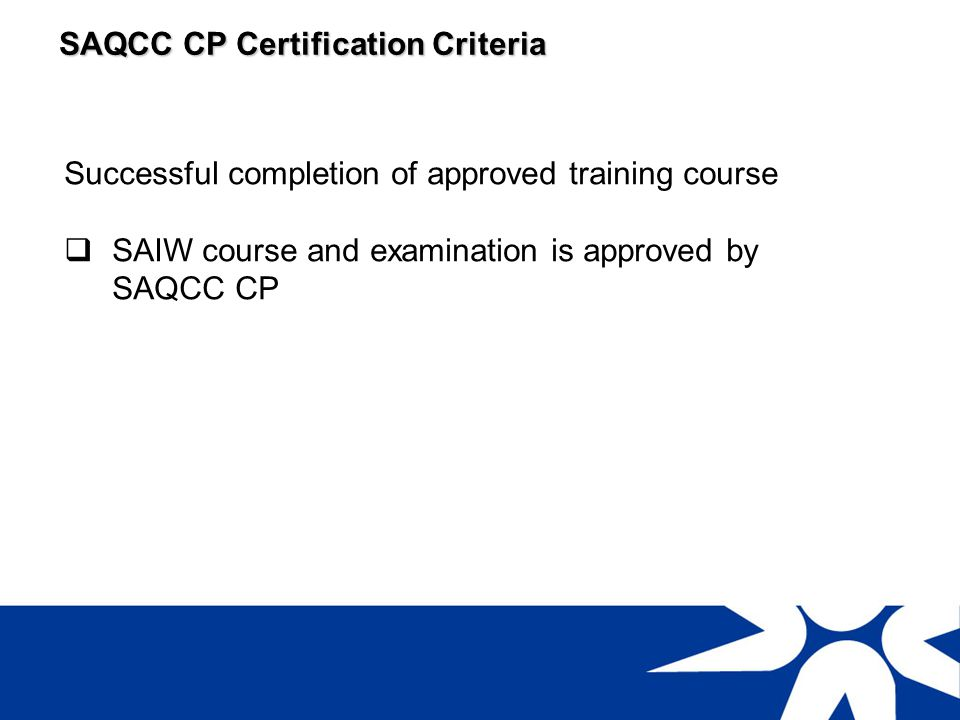 SAQCC CP Certification Criteria Supervised practical training Minimum periods are applicable Minimum number of vessels is applicable Credits for educational and trade qualifications reduce training period