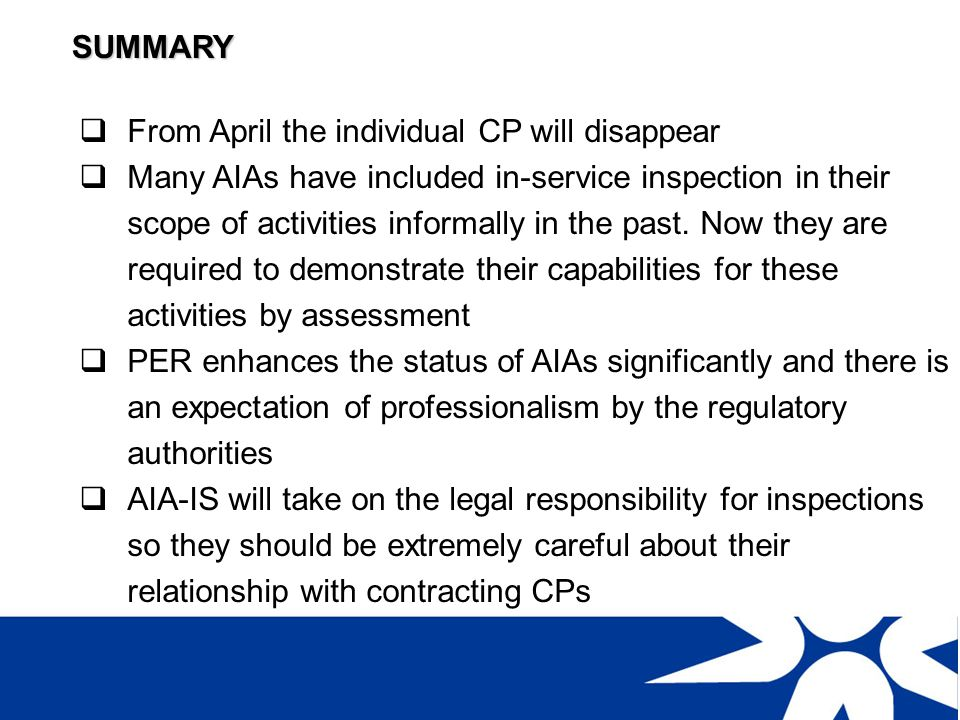 SUMMARY The changes made by SAQCC CP are intended to improve the competence of CP inspectors and support AIA-IS companies in meeting their responsibilities Existing CPs are unaffected by changes to the certification training requirements CPs must enhance their standing through professionalism and ethical responsibility