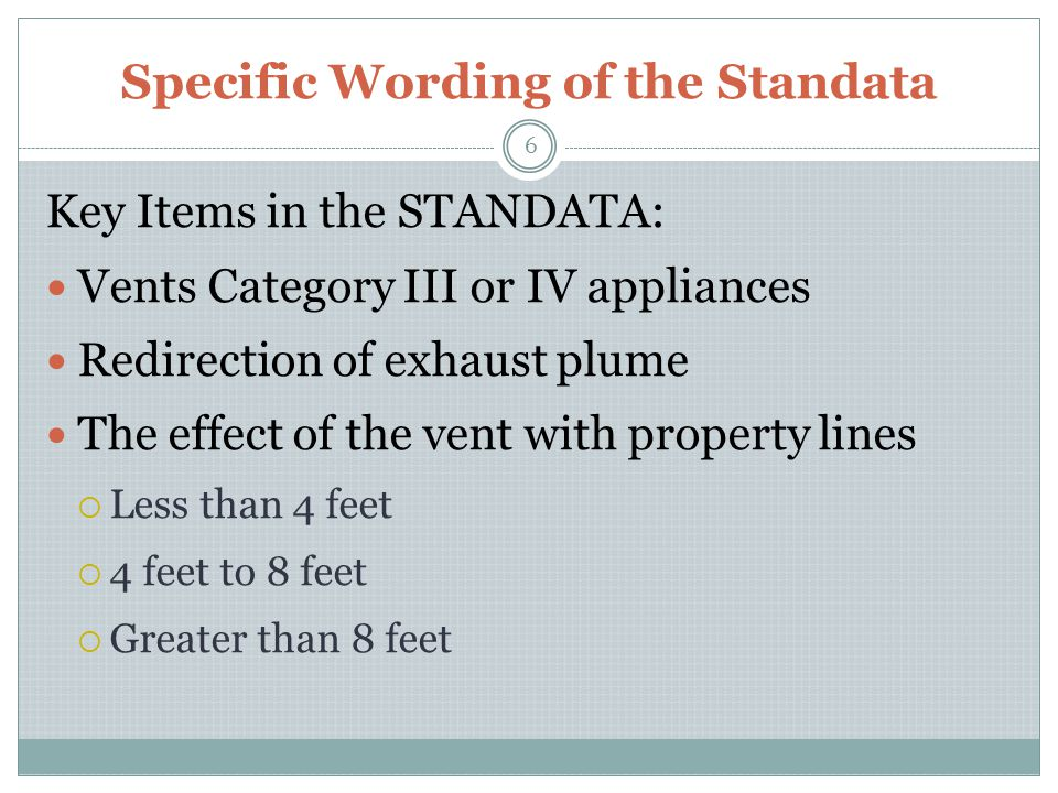 Standata Requirements In side yards with a minimum unobstructed distance of 4 feet (1.2 metres) and up to 8 feet There needs to be a means of re-directing the vent with a certified fitting by: - a Tee or a 90 degree elbow - or a termination acceptable to the authority having jurisdiction Must be installed according to manufacturers installation instructions 7