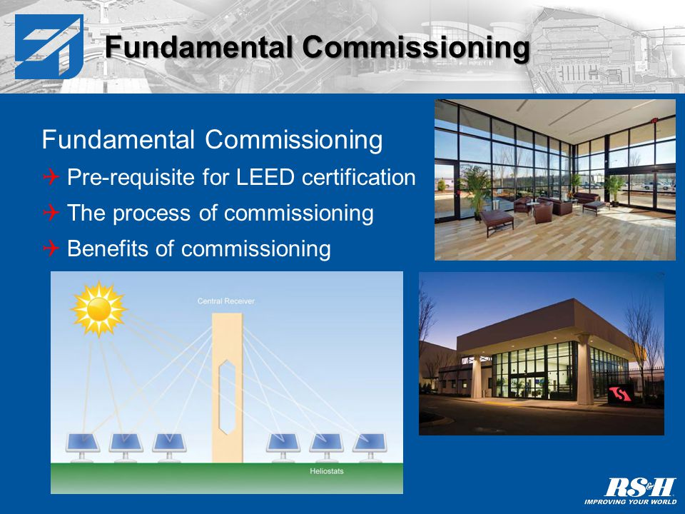 Enhanced Commissioning An additional credit for LEED certification There is a third party independent commissioning authority Benefits of enhanced commissioning Enhanced Commissioning