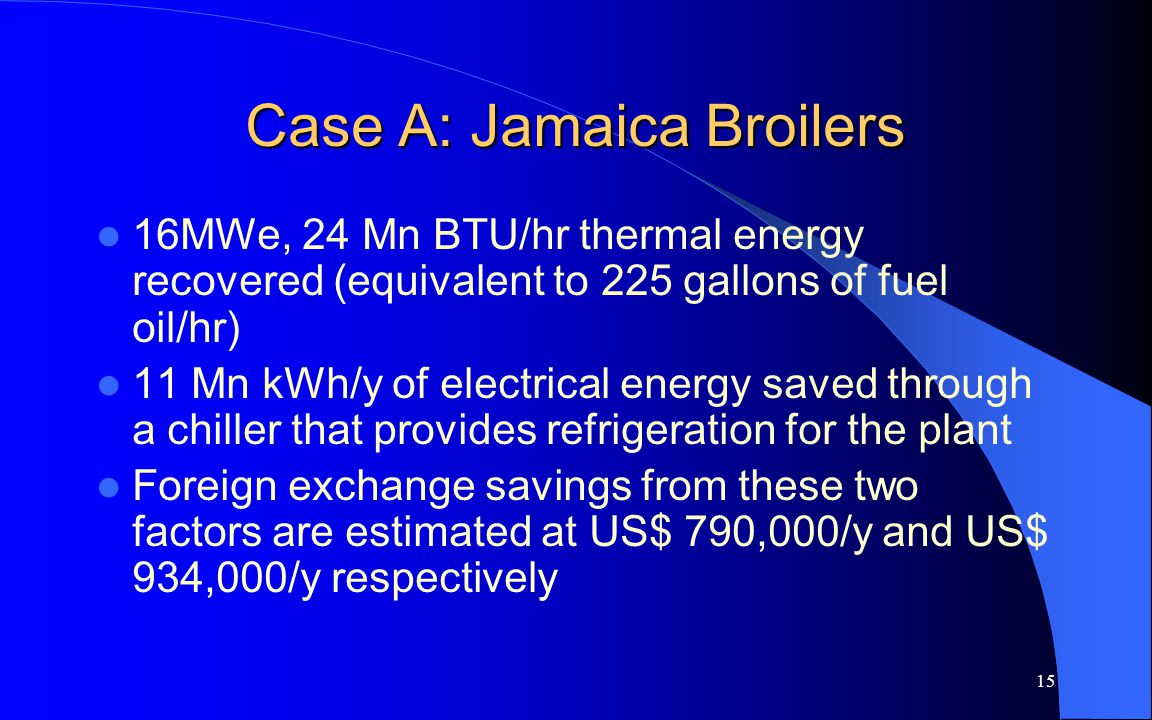 16 Case B: UWI/UHWI Preliminary Engineering Study projects 3MWe, 5MW thermal, as UWI has 68% of its electrical load for air conditioning Fuel savings: up to 70% Financial: US$ 150 – 200 Mn saved across 30 years, NPV US$ 34 Mn, IRR 13 – 14%.