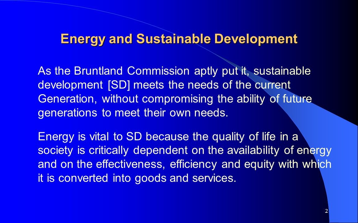 3 However, as the UN Industrial Development Organisation (UNIDO) notes: Current patterns of production and utilization of energy cannot be sustained...