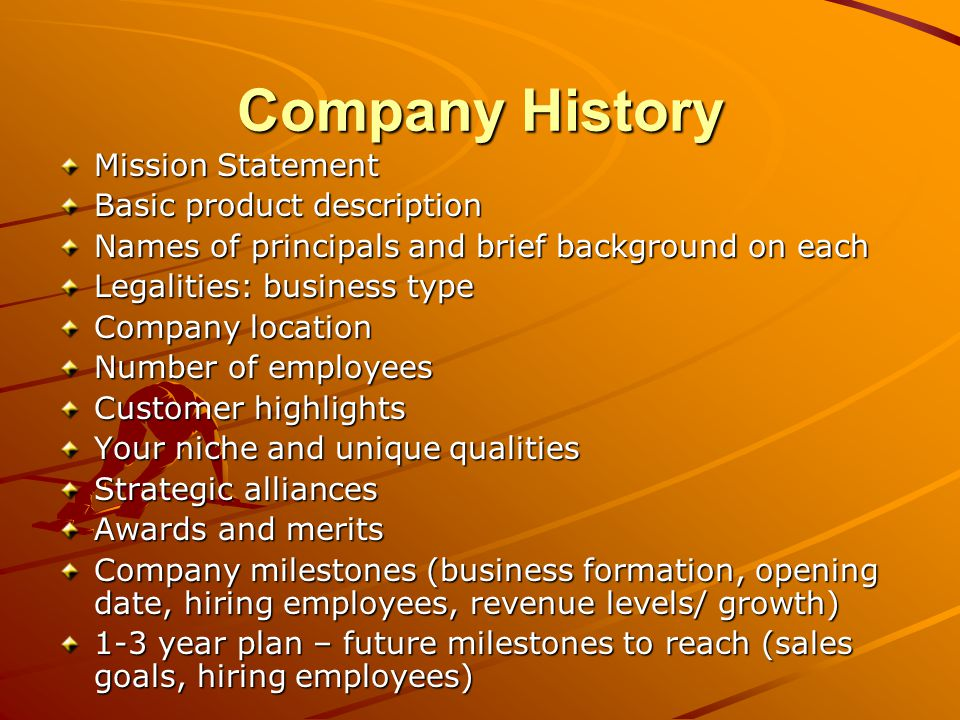 Sample: Company History (1 of 2) ABC Child Care strives to become the most-well known and reputable service provider in the XYZ area, with a targeted focus on safety, enrichment, and comfort.