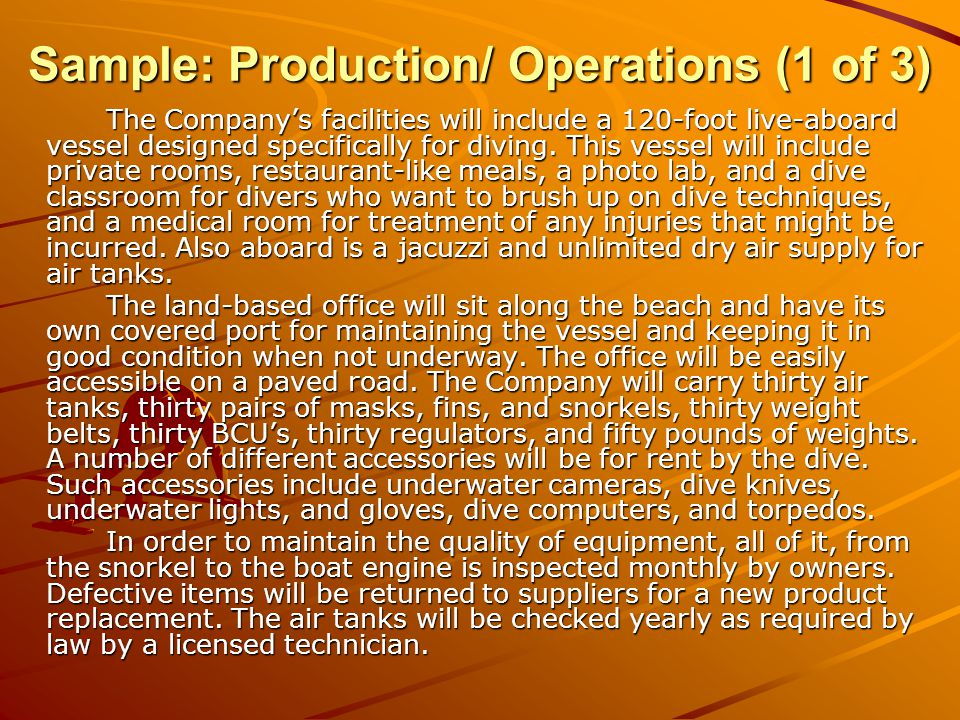 Sample: Production/ Operations (2 of 3) All equipment will be hosed down with fresh water extensively after every dive to maintain its quality.