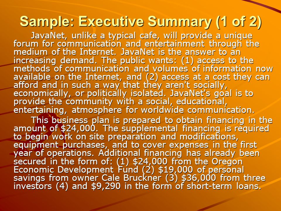 Sample: Executive Summary (2 of 2) JavaNet will be incorporated as an LLC corporation.