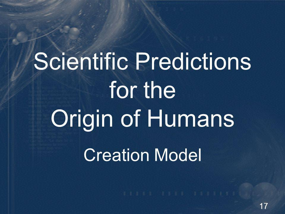 18 Scientific Predictions Anatomical – basic body plan Physiological – the way the body works Biochemical – the chemical pathways and machines that underlie everything Similarities with Other Animals