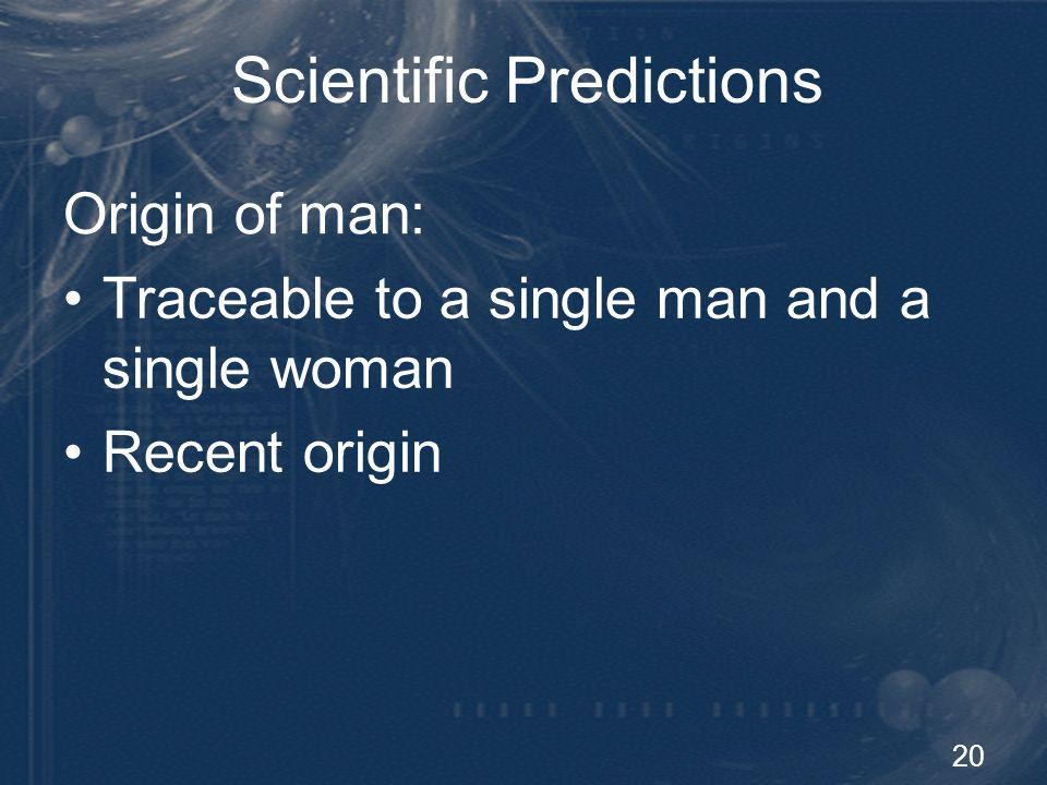 21 Origin of man: Scientific Predictions All males directly related to Noah All females directly related to Eve Females should be more genetically diverse