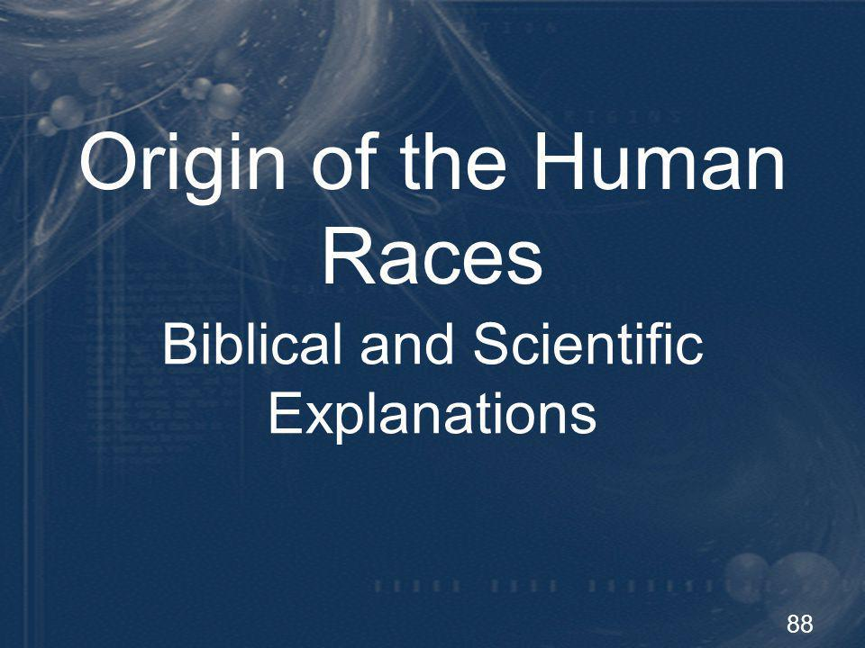 89 Origin of the Races Gods original command: And God blessed them; and God said to them, Be fruitful and multiply, and fill the earth... (Genesis 1:28)