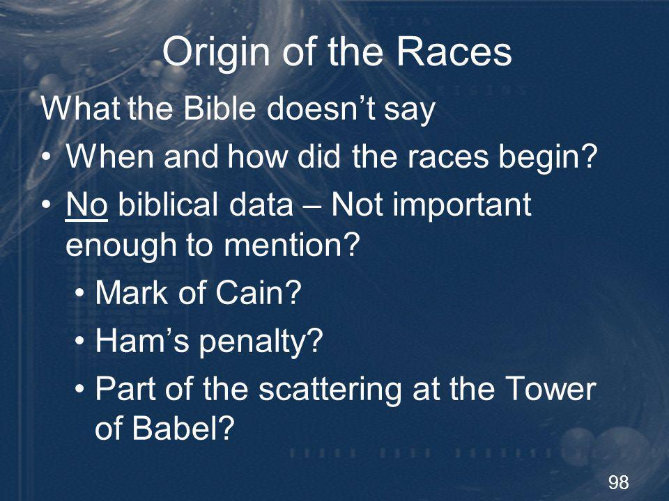 99 Origin of the Races Race facts: Single biological species - Homo sapiens sapiens.