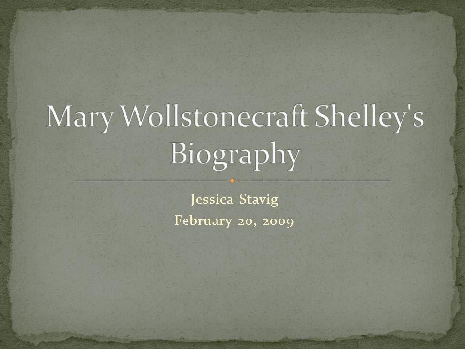 Her Parents: William Godwin Mary Wollstonecraft Both were enlightenment thinkers Her Husband: Percy Shelley A free enlightenment/romantic thinker