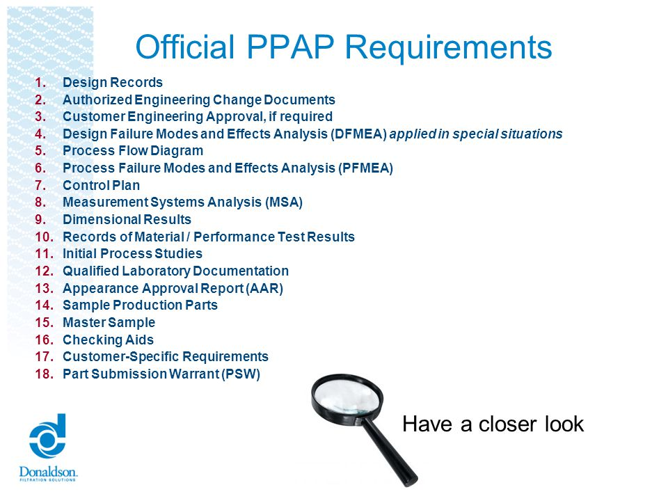 Donaldsons PPAP Requirements Supplier shall submit 12 items and retain a copy of 12 + 2 (R) records at appropriate locations For PPAP Level 5, SQA will witness at supplier location and will fill out PPAP level 5 work sheet.