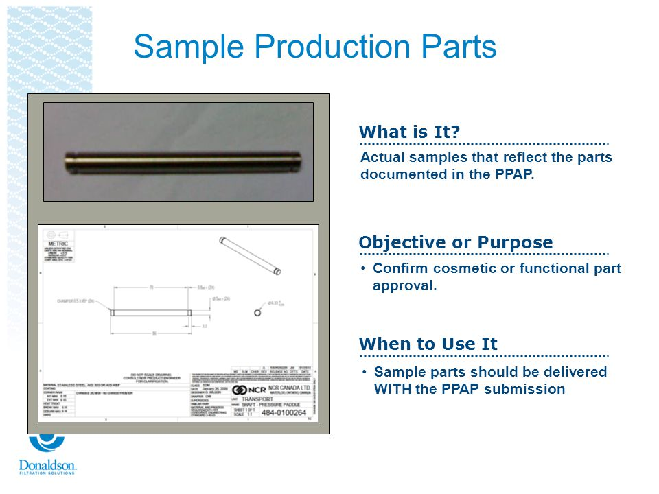 Sample Production Parts The sample parts provided should be the same parts measured for the dimensional results Default quantity for all submissions is 3 parts unless otherwise requested