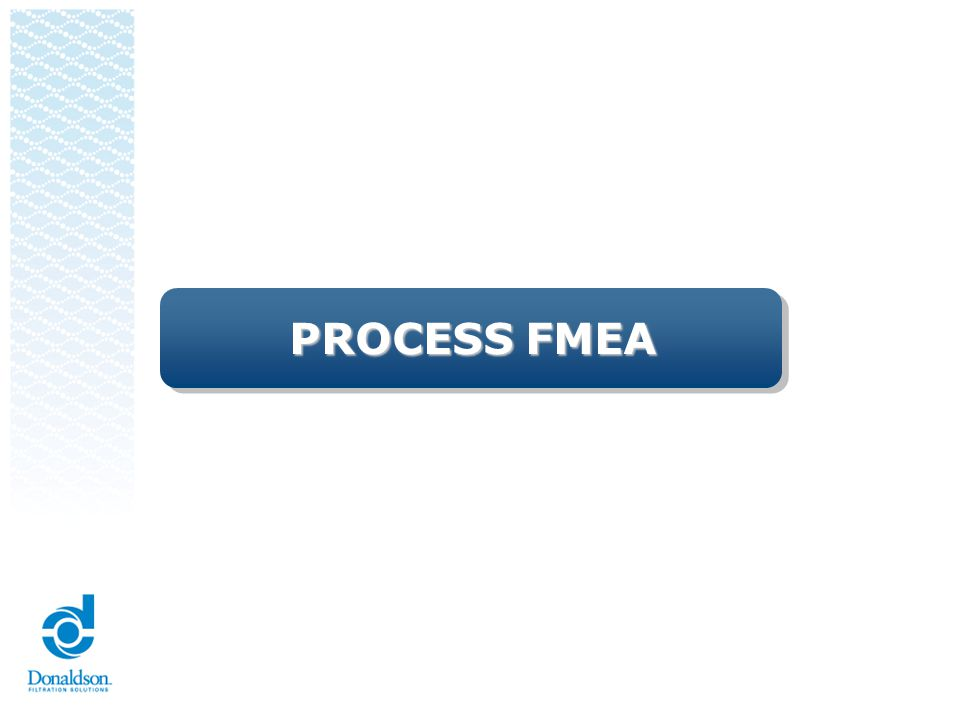 Process FMEA (PFMEA) CORP QEHSDOC 014 When to Use It After completion of the process flow diagram.