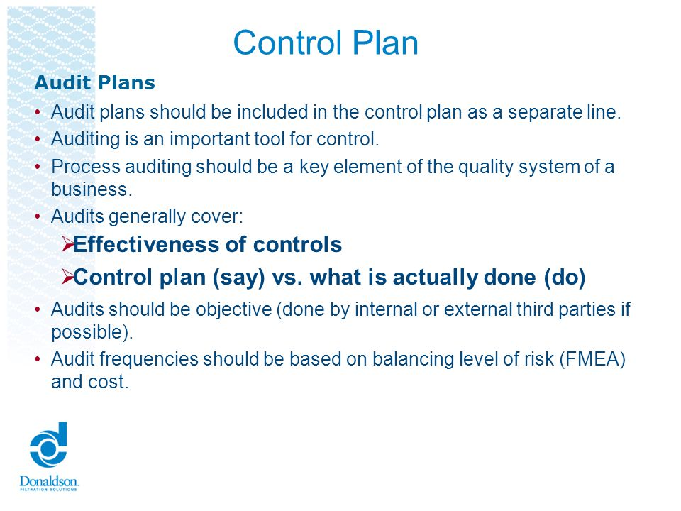 Control Plan Use process flow diagram and PFMEA to build the control plan; keep them aligned Controls must be used to be effective.