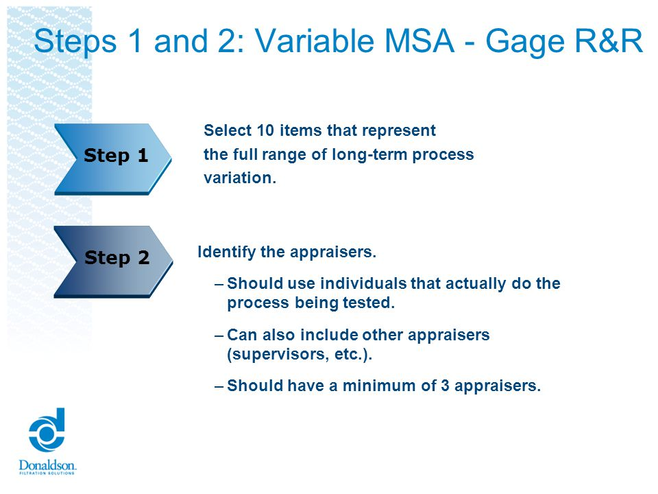 Steps 3 and 4: Variable MSA – Gage R&R If appropriate, calibrate the gage or verify that the last calibration date is valid.