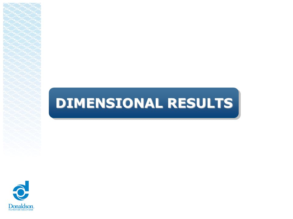Dimensional Results Evidence that dimensional verifications have been completed and results indicate compliance with specified requirements.