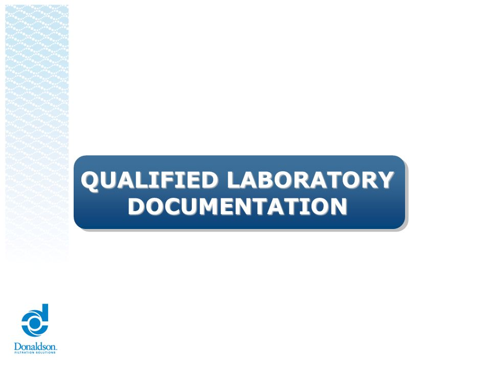 Qualified Laboratory Documentation Inspection and testing for PPAP shall be performed by a qualified laboratory as defined by Donaldson requirements (e.g., an accredited laboratory).