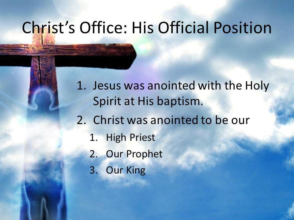 Christs Office: His Official Position A.As our High Priest, Christ 1.Offered Himself up as a once and for all sacrifice 2.Pleads (intercedes) for us before God.