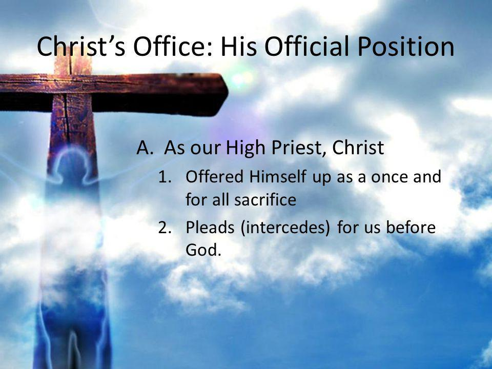 Christs Office: His Official Position B.As our Prophet, Christ 1.Made known the message of salvation personally while on earth.