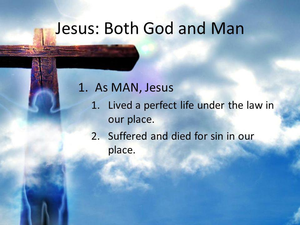 Jesus: Both God and Man 2.As God His perfect LIFE counted for everyone.