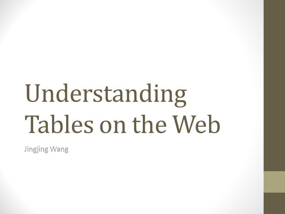 Problem to Solve A wealth of information in the World Wide Web Not easy to access or process by machine Focus on HTML tables(horizontal) because… Billions tables on the Web that contain valuable information Tables are well structured and easier to understand