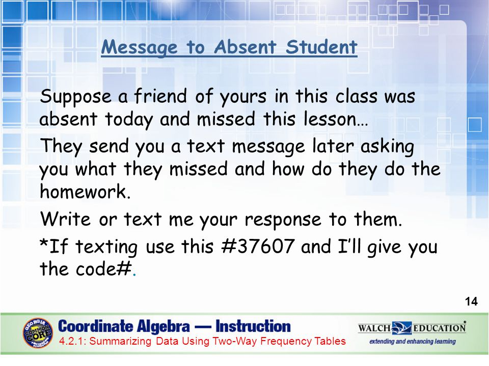 Suppose a friend of yours in this class was absent today and missed this lesson… They send you a text message later asking you what they missed and how do they do the homework.