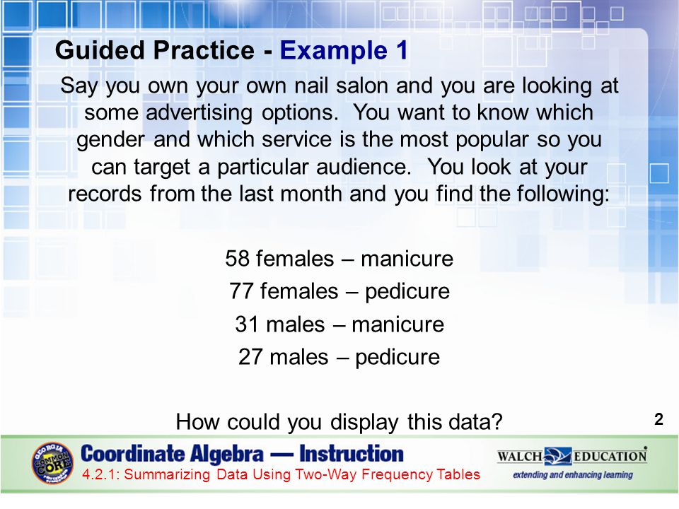Introduction Information about people who are surveyed can be captured in two-way frequency tables.