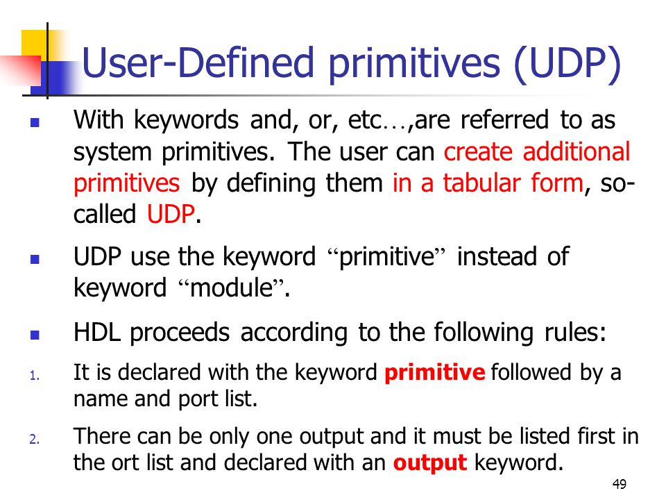 50 User-Defined primitives (UDP) 3.There can be any number of inputs.