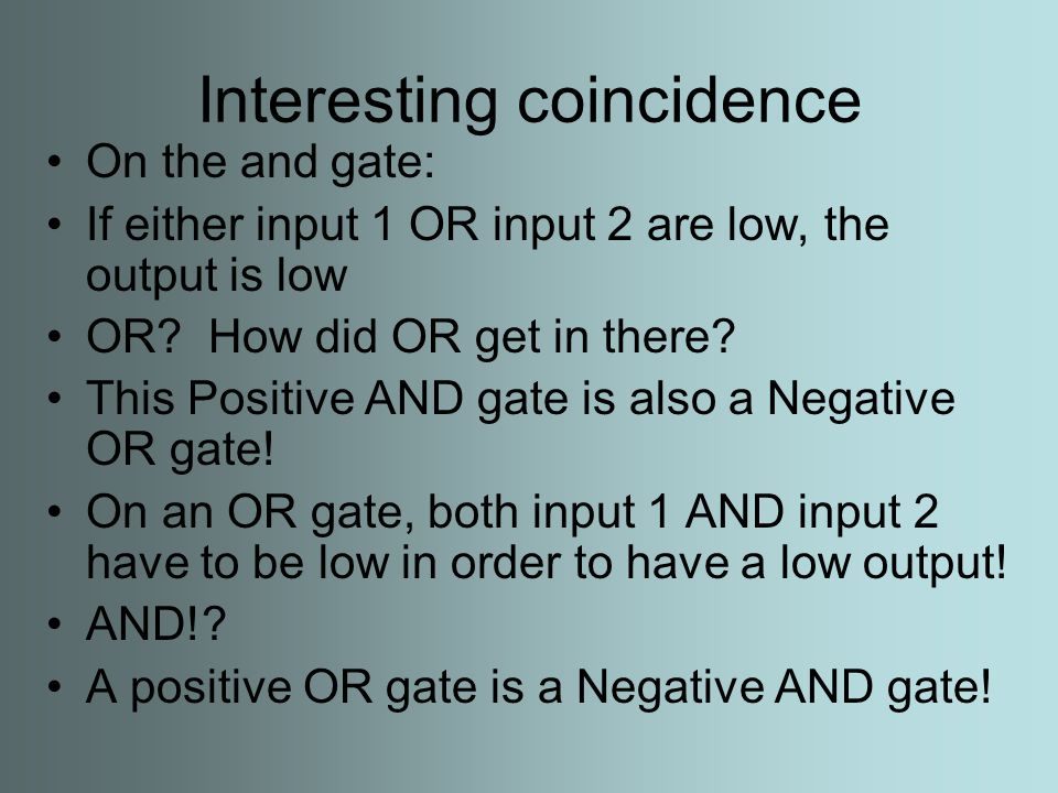 Truth Table (or trooth, if you rather) A truth table is helpful in determining what type of gate you have, or what you should expect based on your gate A and B represent the two inputs C represents output What type of gate is this?