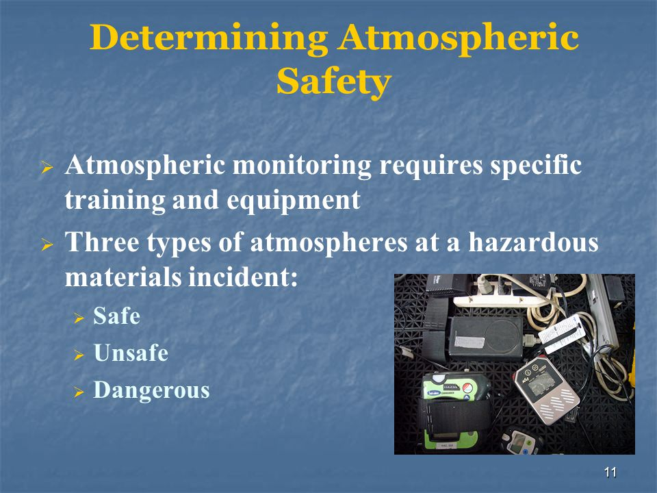 12 Hazard Levels Safe atmosphere No harmful hazardous materials effects Unsafe atmosphere Exposure will probably cause injury Dangerous atmosphere Serious, irreversible injury or death may occur