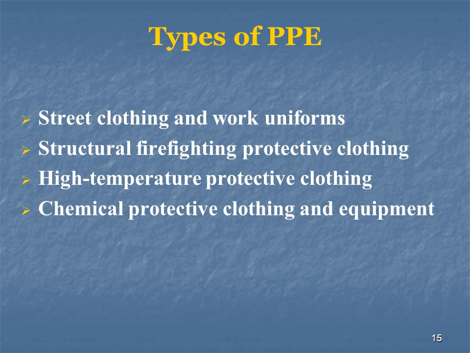16 Specific PPE Street clothing and work uniforms Offers least amount of protection from hazardous materials Structural firefighting protective clothing Offers no chemical protection Has some abrasion resistance