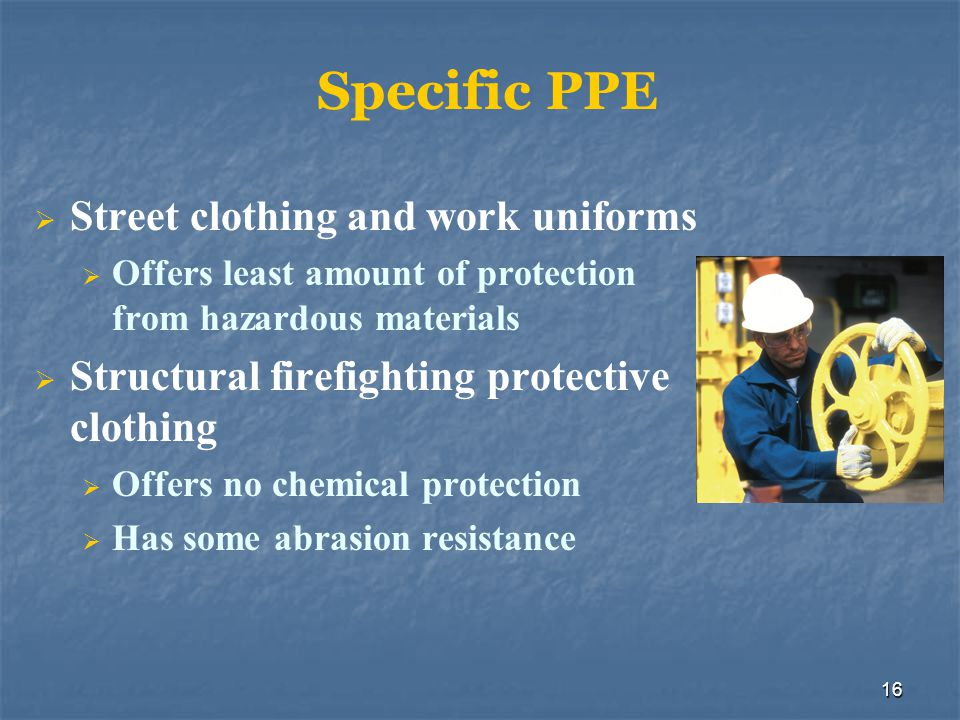 17 High-temperature protective equipment: Offers protection from high temperatures only (short exposure) No chemical protection Proximity/entry Specific PPE Fire Entry Suit Proximity suit