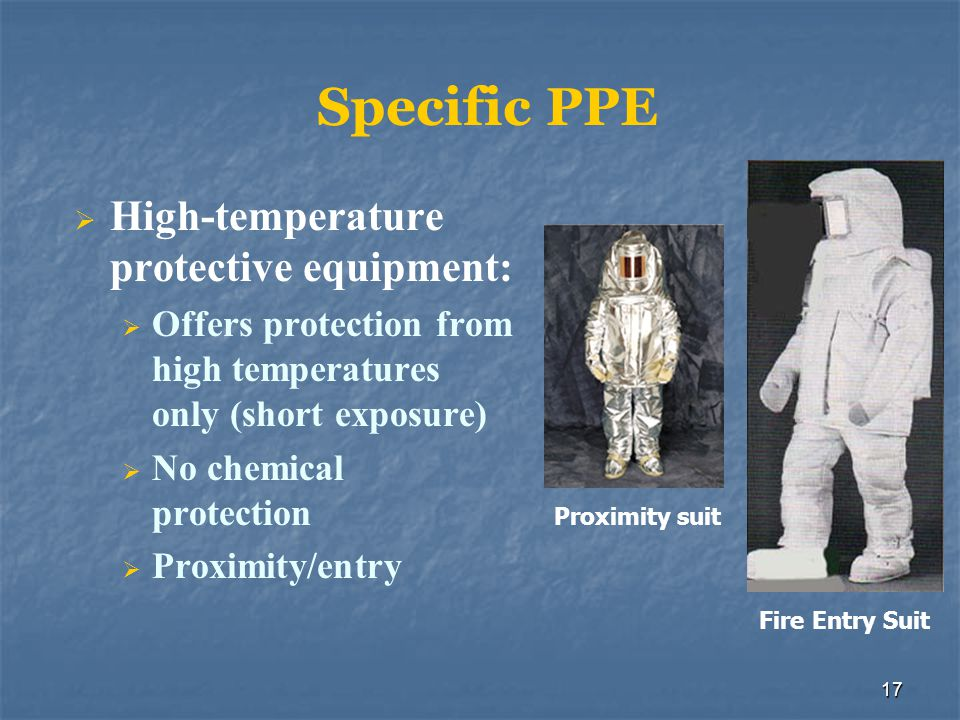 18 Specific PPE Chemical Protective Clothing Designed to prevent chemicals from coming in contact with the body May have varying degrees of resistance Chemical-resistant materials: Designed to inhibit or resist the passage of chemicals into and through the material by penetration, permeation, degradation