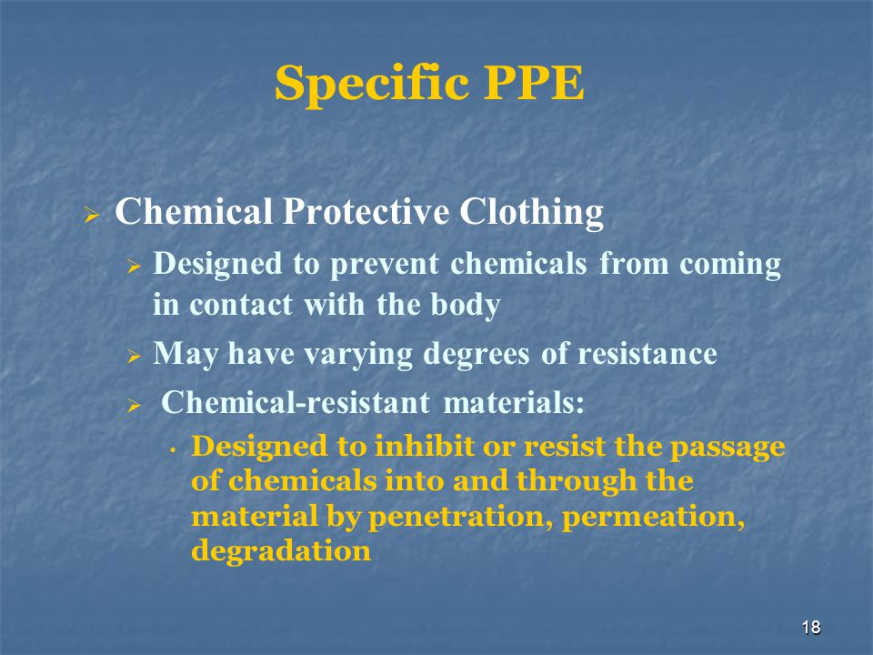 19 Chemical Protective Clothing No single material provides protection from all chemicals Operations level trained personnel should not be operating in encapsulated suits