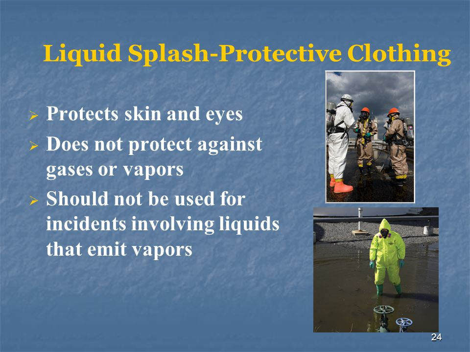 25 Vapor-Protective Clothing Must be used when hazardous vapors are present Traps heat and perspiration Must be used in conjunction with respiratory protection
