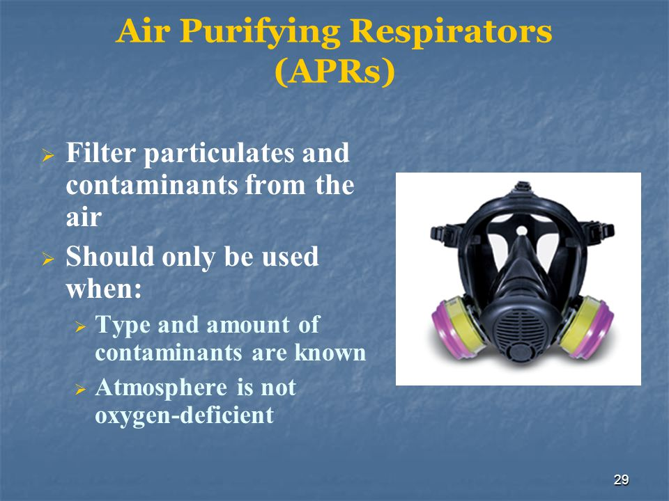 30 APRs Limitations: Filtering cartridges are contaminant-specific Atmosphere must be continuously monitored
