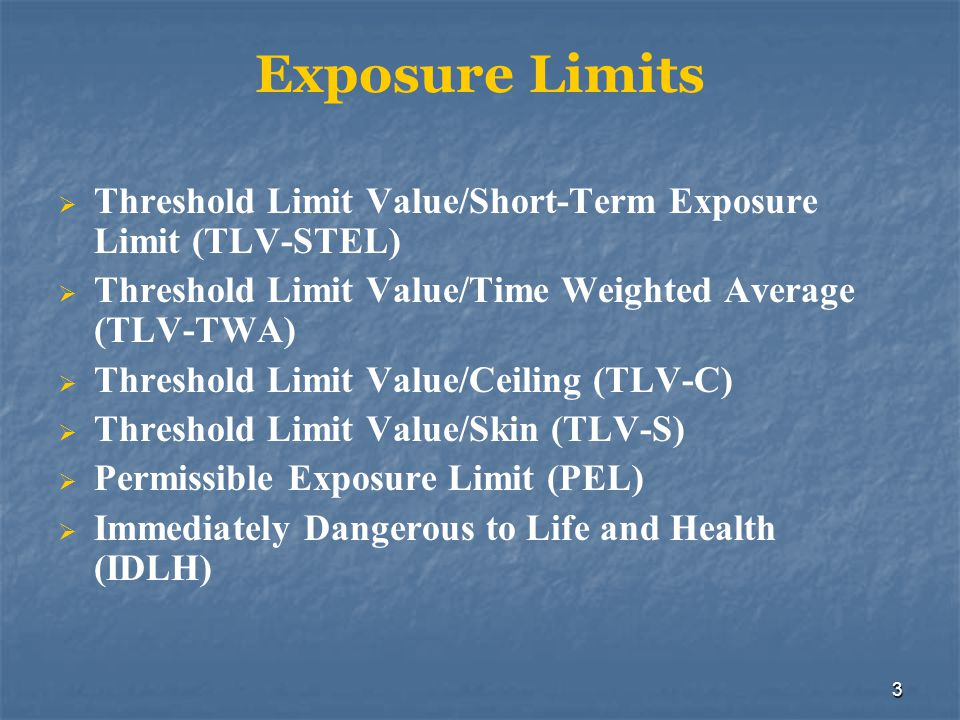 4 TLV-STEL Maximum concentration a person can be exposed to in 15-minute intervals, up to four times a day without damage Minimum one hour rest between exposures Lower the TLV-STEL, the more toxic the substance