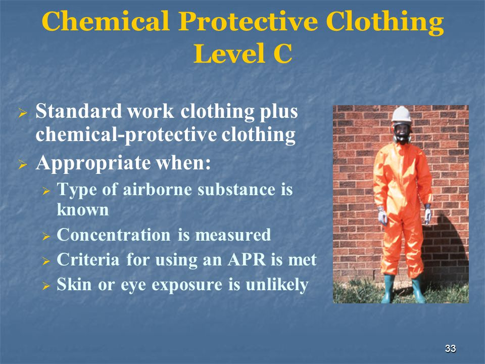 34 Chemical Protective Clothing Level D Lowest level of protection Used when: Atmosphere contains no known hazard Work functions preclude splashes, immersion, or potential for inhalation