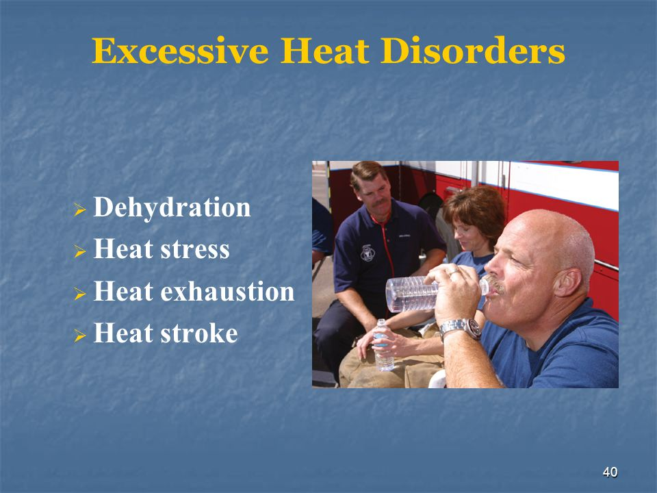 41 Dehydration Pre-hydrate with 8 to 16 oz.of water before donning PPE Rehydrate with 16 oz.