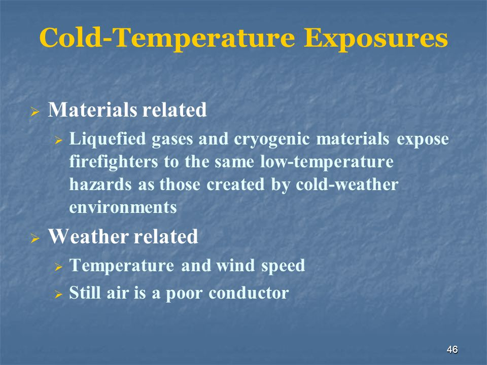 47 Cold-Temperature Exposures Despite temperature, firefighters will sweat May lead to hypothermia Prevention: Wear appropriate, layered clothing Keep layers next to skin dry Warm shelters should be available