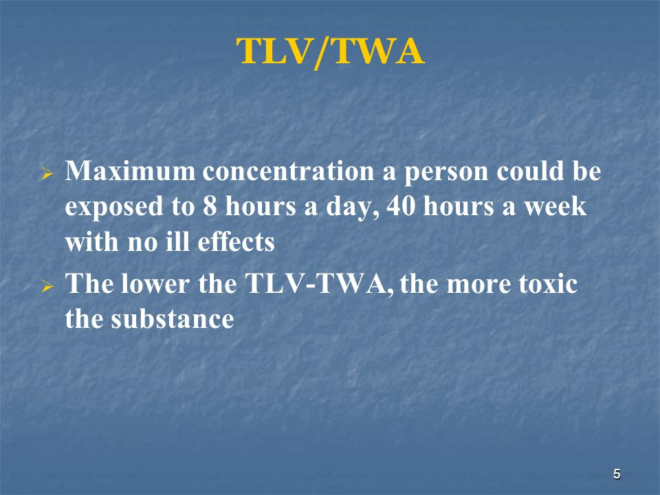 6 TLV-C (Ceiling) Maximum concentration a worker should not be exposed to, even for an instant The lower the TLV-C, the more toxic the substance