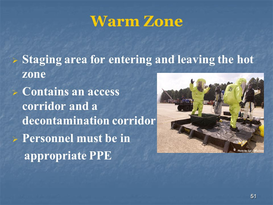 52 Cold Zone Safe area where special protective clothing is not needed Restricted area Operations include: Personnel staging Command post Medical support area