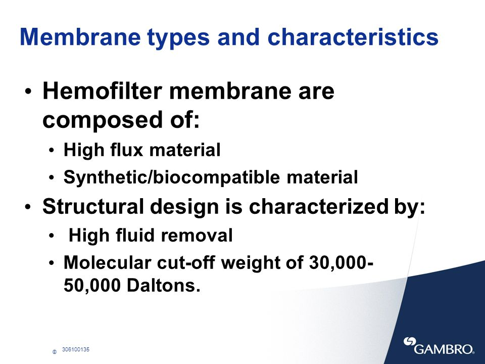 © 306100135 Semi-permeable Membrane The semi-permeable membrane provides: An interface between the blood and dialysate compartment.