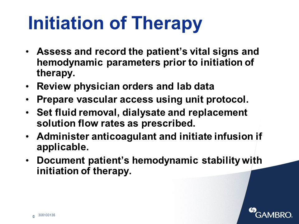 © 306100135 Intratherapy Monitoring The critical care nurse must continuously monitor the following parameters during CRRT Blood pressure Patency of circuit Hemodynamic stability Level of consciousness Acid/base balance Electrolyte balance Hematological status Infection Nutritional status Air embolus Blood flow rate Ultrafiltration flow rate Dialysate/replacement flow rate Alarms and responses Color of ultrafiltrate/filter blood leak Color of CRRT circuit