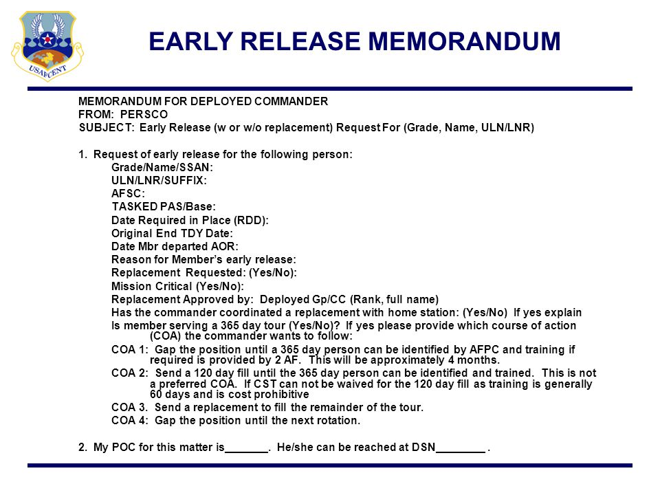 EARLY RELEASE WITH REPLACEMENT CURRENT PROCESS AFCENT/A1P forwards email to AFCENT/AEF Movement Team Shaw for redeployment transportation SWA forwards email to FAM Request is forwarded to AFPC/DPW (SWA) via SIPR AFCENT/A1P reviews for accuracy and builds replacement ULN PERSCO sends request to AFCENT/A1P (SIPR)